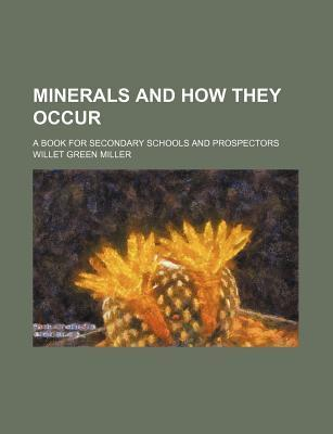 Minerals and How They Occur; A Book for Secondary Schools and Prospectors