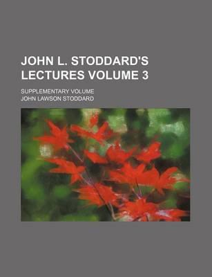 John L. Stoddard's Lectures; Supplementary Volume Volume 3
