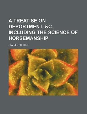 A Treatise on Deportment, &C., Including the Science of Horsemanship