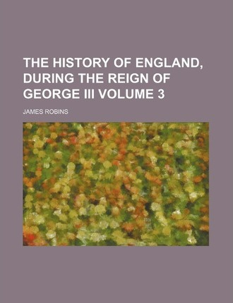 The History of England, During the Reign of George III Volume 3