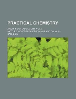 Practical Chemistry; A Course of Laboratory Work