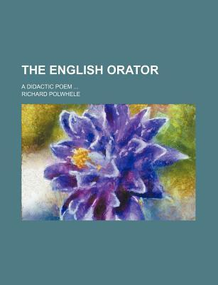 The English Orator; A Didactic Poem