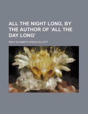 All the Night Long, by the Author of 'All the Day Long'