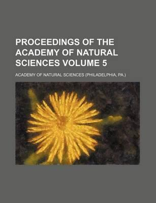 Proceedings of the Academy of Natural Sciences Volume 5