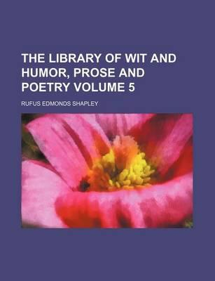 The Library of Wit and Humor, Prose and Poetry Volume 5