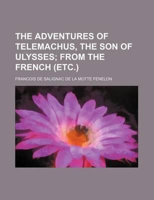 The Adventures of Telemachus, the Son of Ulysses; From the French (Etc.)