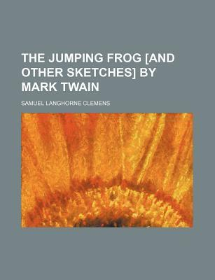 The Jumping Frog [And Other Sketches] by Mark Twain