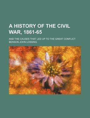 A History of the Civil War, 1861-65; And the Causes That Led Up to the Great Conflict