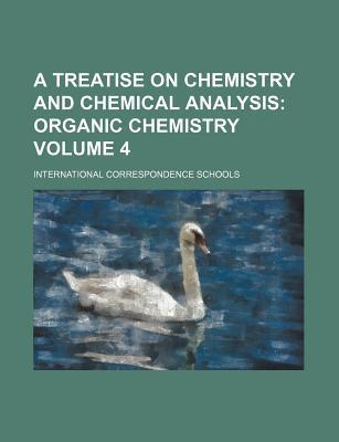 A Treatise on Chemistry and Chemical Analysis; Organic Chemistry Volume 4