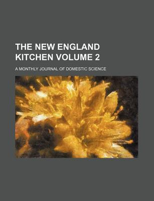 The New England Kitchen; A Monthly Journal of Domestic Science Volume 2