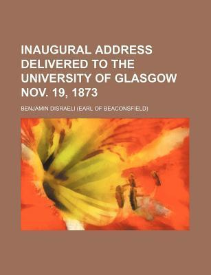 Inaugural Address Delivered to the University of Glasgow Nov. 19, 1873