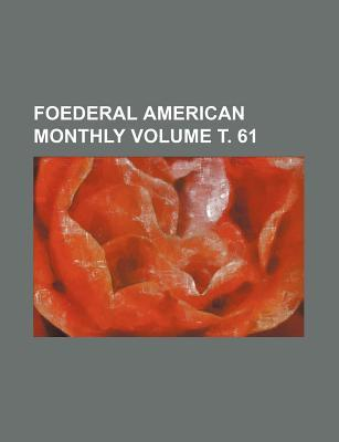 Foederal American Monthly Volume . 61