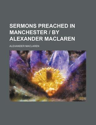 Sermons Preached in Manchester by Alexander MacLaren