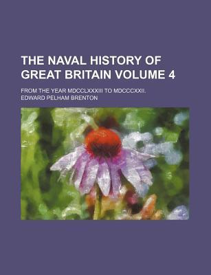 The Naval History of Great Britain; From the Year MDCCLXXXIII to MDCCCXXII. Volume 4