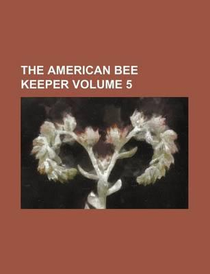The American Bee Keeper Volume 5