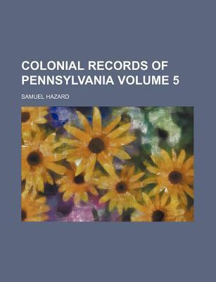 Colonial Records of Pennsylvania Volume 5