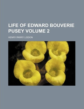 Life of Edward Bouverie Pusey Volume 2