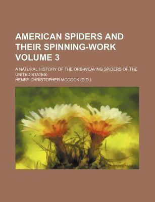 American Spiders and Their Spinning-Work; A Natural History of the Orb-Weaving Spiders of the United States Volume 3