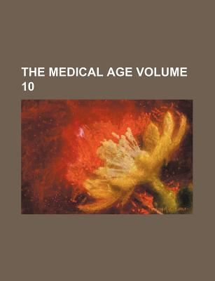 The Medical Age Volume 10