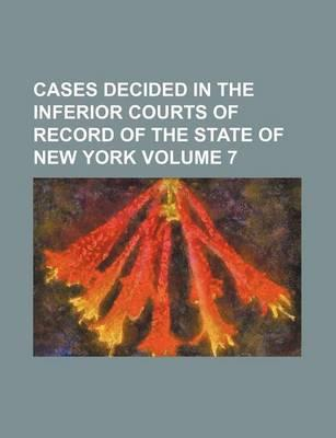 Cases Decided in the Inferior Courts of Record of the State of New York Volume 7