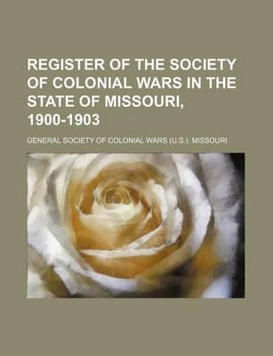 Register of the Society of Colonial Wars in the State of Missouri, 1900-1903