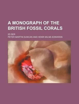 A Monograph of the British Fossil Corals; 2D Ser