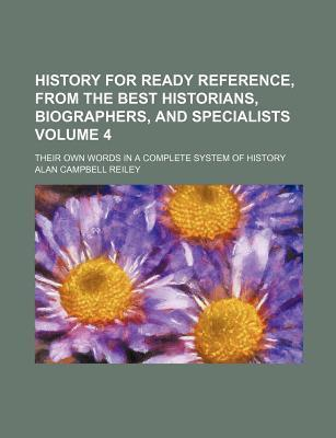 History for Ready Reference, from the Best Historians, Biographers, and Specialists; Their Own Words in a Complete System of History Volume 4