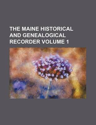 The Maine Historical and Genealogical Recorder Volume 1
