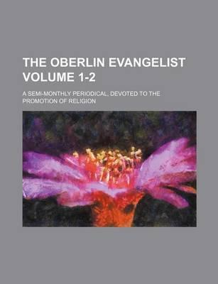 The Oberlin Evangelist; A Semi-Monthly Periodical, Devoted to the Promotion of Religion Volume 1-2