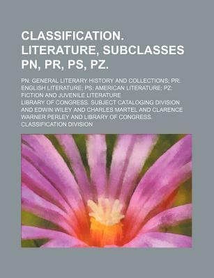 Classification. Literature, Subclasses PN, PR, PS, Pz; PN General Literary History and Collections PR English Literature PS American Literature Pz Fiction and Juvenile Literature