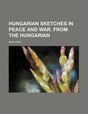 Hungarian Sketches in Peace and War. from the Hungarian