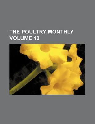 The Poultry Monthly Volume 10
