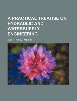 A Practical Treatise on Hydraulic and Watersupply Engineering