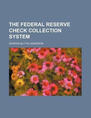 The Federal Reserve Check Collection System