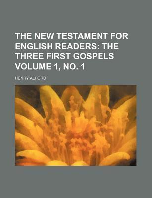 The New Testament for English Readers; The Three First Gospels Volume 1, No. 1
