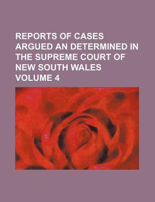 Reports of Cases Argued an Determined in the Supreme Court of New South Wales Volume 4