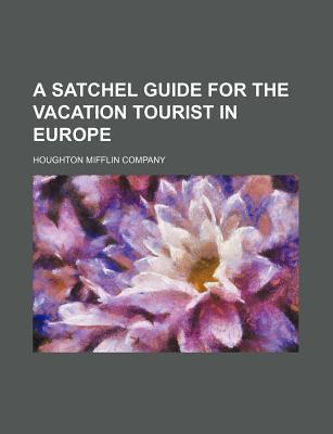 A Satchel Guide for the Vacation Tourist in Europe