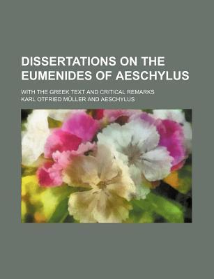 Dissertations on the Eumenides of Aeschylus; With the Greek Text and Critical Remarks
