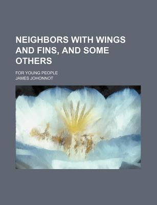 Neighbors with Wings and Fins, and Some Others; For Young People