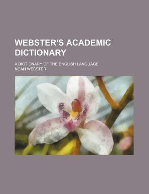 Webster's Academic Dictionary; A Dictionary of the English Language