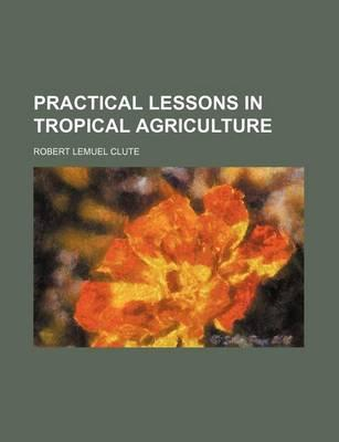 Practical Lessons in Tropical Agriculture