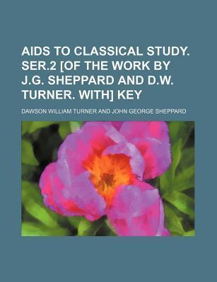 AIDS to Classical Study. Ser.2 [Of the Work by J.G. Sheppard and D.W. Turner. With] Key