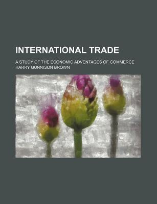 International Trade; A Study of the Economic Adventages of Commerce
