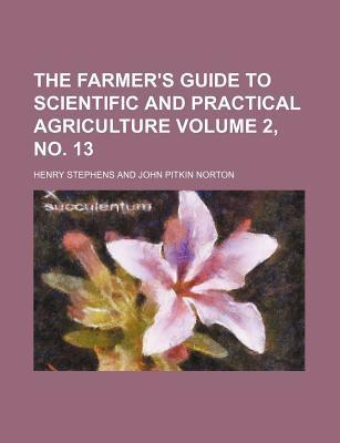 The Farmer's Guide to Scientific and Practical Agriculture Volume 2, No. 13