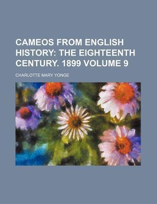Cameos from English History; The Eighteenth Century. 1899 Volume 9