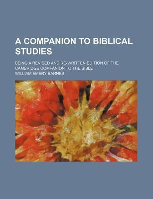 A Companion to Biblical Studies; Being a Revised and Re-Written Edition of the Cambridge Companion to the Bible