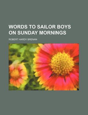 Words to Sailor Boys on Sunday Mornings