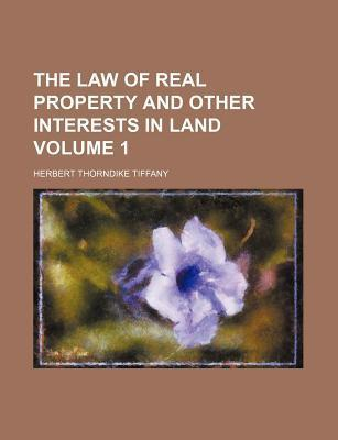 The Law of Real Property and Other Interests in Land Volume 1