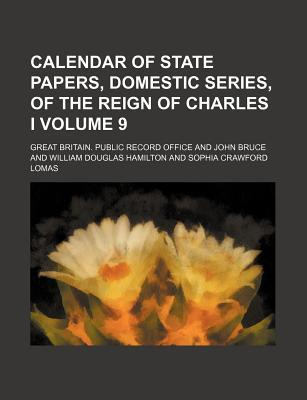 Calendar of State Papers, Domestic Series, of the Reign of Charles I Volume 9