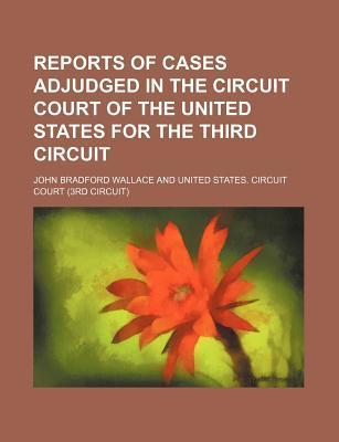 Reports of Cases Adjudged in the Circuit Court of the United States for the Third Circuit